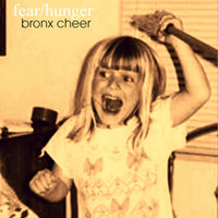Bronx Cheer - Fear / Hunger - EP