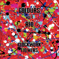 Clockwork Flowers - Colours, Vol. 1: Red