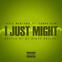Chris Montana - I Just Might (feat. Young Dame) (Explicit)