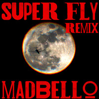 Madbello - Super Fly (Remix)