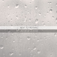 Jacob De La Rose - Next to Nothing