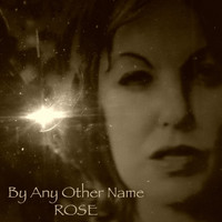 Rose - By Any Other Name