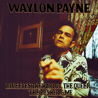 Waylon Payne - Blue Eyes, The Harlot, The Queer, The Pusher & Me (Explicit)