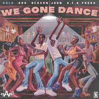 Halo - We Gone Dance (feat. Sha, Deacon John & S.E.A Pusha)