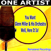 Glenn Miller And His Orchestra - You Want Glenn Miller & His Orchestra, Well, Here It Is!