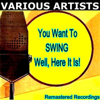 Various Artists - You Want to SWING Well, Here It Is!