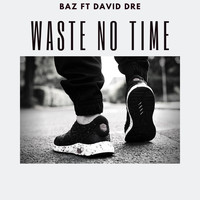 Baz - Waste No Time (feat. David Dre)