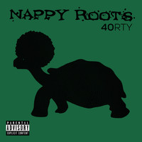 Nappy Roots - 40RTY (Explicit)