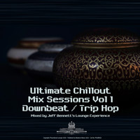 Jeff Bennett's Lounge Experience - Ultimate Chillout Mix Sessions, Vol. 1 - Downbeat / Trip Hop