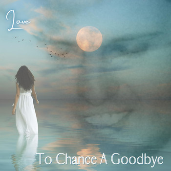 Love - To Chance a Goodbye