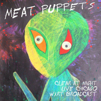 Meat Puppets - Clear At Night (Live Chicago 09/28/91 WXRT Broadcast)