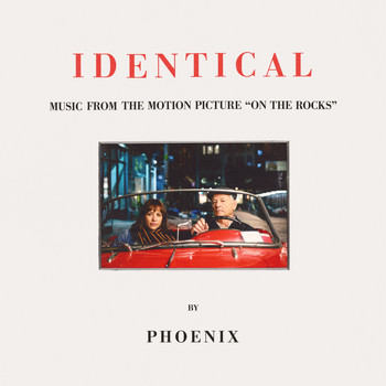 "Phoenix - Identical (From The Motion Picture ""On The Rocks"")"