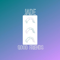 Jade - GOOD FRIENDS (Explicit)