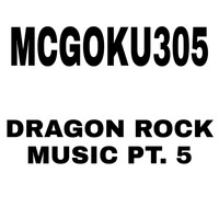 Mcgoku305 - Dragon Rock Music Pt. 5
