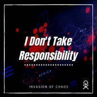 Invasion Of Chaos - I Don't Take Responsibility