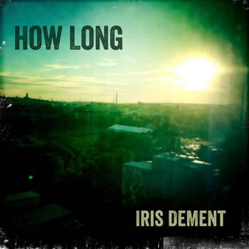 Iris Dement - How Long
