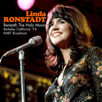 Linda Ronstadt - Beneath The Halo Moon (Berkeley California '74 KMET Broadcast Remastered)