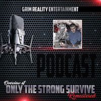 Grim Reality Entertainment - Podcast: Overview of Only the Strong Survive (Remastered) [feat. JP Tha Hustler & Slyzwicked] (Explicit)