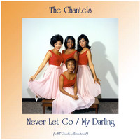 The Chantels - Never Let Go / My Darling (All Tracks Remastered)