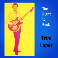Trini Lopez - The Right to Rock
