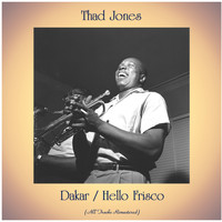 Thad Jones - Dakar / Hello Frisco (All Tracks Remastered)