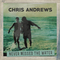 Chris Andrews - Never Missed the Water