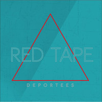 Deportees - Red Tape
