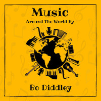Bo Diddley - Music Around the World by Bo Diddley