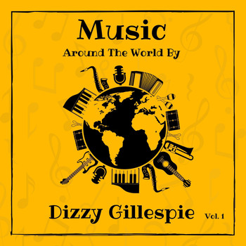 Dizzy Gillespie - Music Around the World by Dizzy Gillespie, Vol. 1