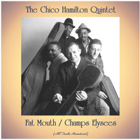 The Chico Hamilton Quintet - Fat Mouth / Champs Elysees (All Tracks Remastered)