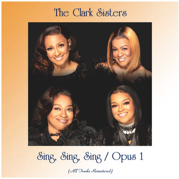 The Clark Sisters - Sing, Sing, Sing / Opus 1 (All Tracks Remastered)
