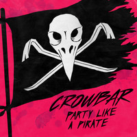 Crowbar - Party Like A Pirate (Explicit)