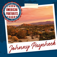 Johnny Paycheck - American Portraits: Johnny Paycheck
