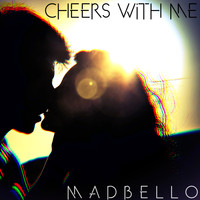 Madbello - Cheers with Me