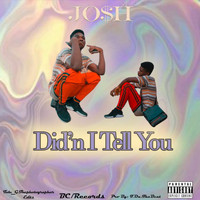 Josh - Didn't I Tell You (Explicit)