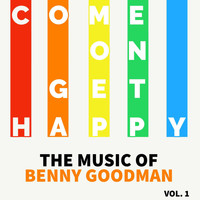 Benny Goodman - Come On Get Happy - The Music Of Benny Goodman (Vol. 1)