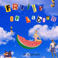 Alter Ego - Fruits of Labour