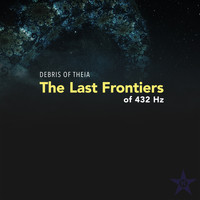 Debris of Theia - The Last Frontiers of 432 Hz