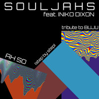 SoulJAHS featuring Iniko Dixon - Ah so (Step by Step): Tribute to BUJU