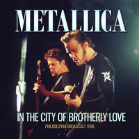 Metallica - In The City Of Brotherly Love (Explicit)