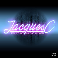 Jacques C - Remixed: Not Hurting Anymore