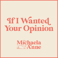 Michaela Anne - If I Wanted Your Opinion