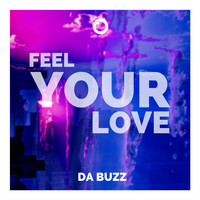 Da Buzz - Feel Your Love