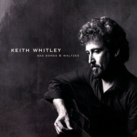 Keith Whitley - Sad Songs And Waltzes