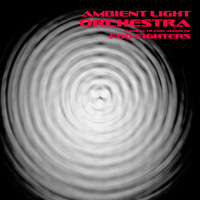 Ambient Light Orchestra - Ambient Translations of Foo Fighters