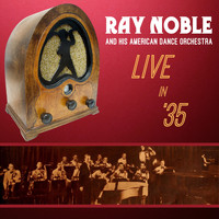Ray Noble & His American Dance Orchestra - Live in '35