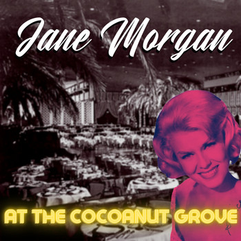 Jane Morgan - Jane Morgan at The Cocoanut Grove