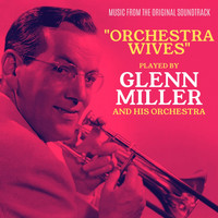Glenn Miller And His Orchestra - Orchestra Wives (Original Motion Picture Soundtrack)