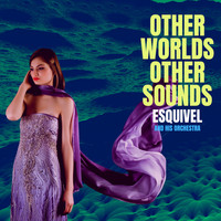Esquivel - Other Worlds Other Sounds