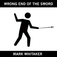 Mark Whitaker - Wrong End of the Sword